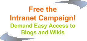 Free the Intranet Campaign: Demand Easy Access to Blogs and Wikis