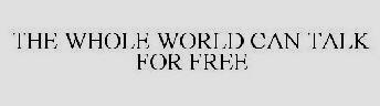 thewholeworldcantalkforfree.jpg