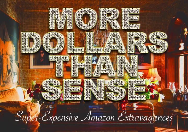More dollars than sense