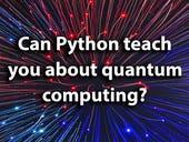 Can Python teach you the ways of quantum computing?