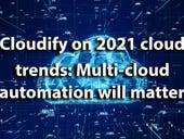 Cloudify on 2021 cloud trends: Multi-cloud automation will matter