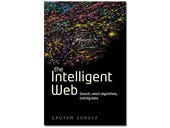 The Intelligent Web, book review: How today's technology became smart, and how it may get smarter