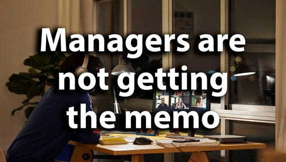 Managers still haven't gotten the memo on remote working