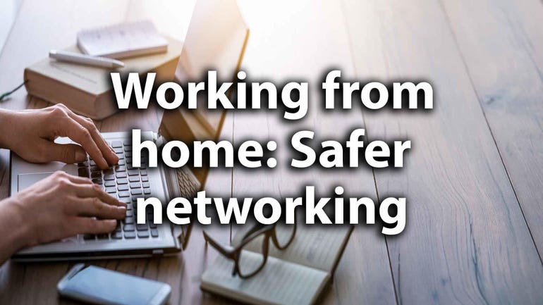 Safer networking from home: Working remotely in 2021