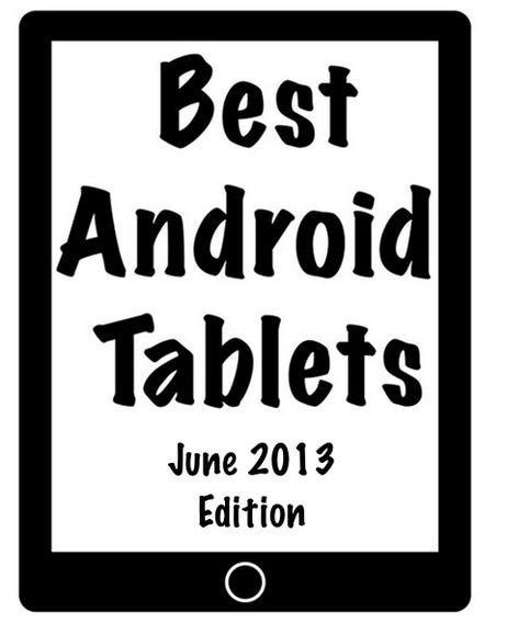 Update: Best Android tablets (July 2013 edition)