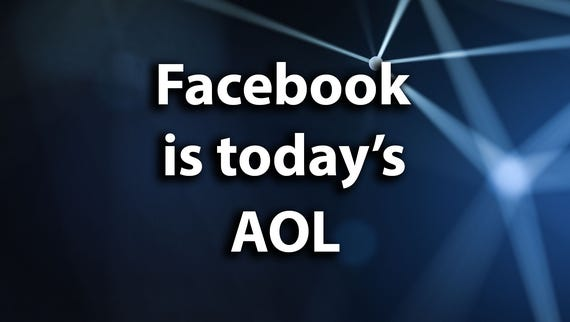 Facebook is today's AOL