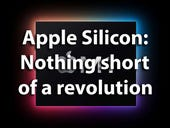 Apple Silicon: Nothing short of a revolution