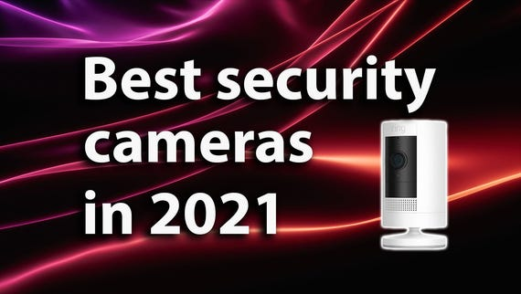 Best security cameras in 2021: Keep your home and business safe