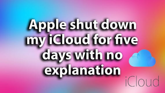 Apple shut down my iCloud for five days with no explanation
