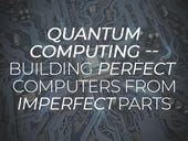 Quantum computing -- building perfect computers from imperfect parts