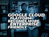 Google Cloud Platform becomes more enterprise friendly