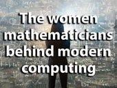 The women mathematicians behind modern computing