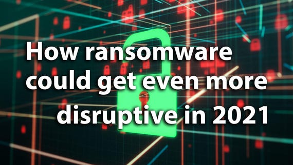 How ransomware could get even more disruptive in 2021