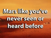 Mars like you've never seen it and heard it before
