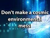 Don't make a cosmic environmental mess!