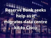 Reserve Bank seeks help as it migrates data centre kit to Cisco