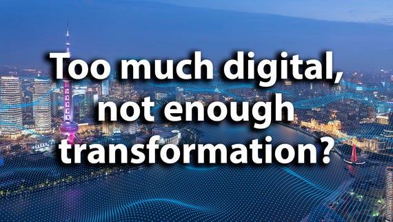 Are you focusing too much on the digital and not enough on the transformation?