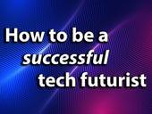 How to be a (successful) tech futurist