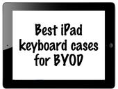 iPad keyboard cases for BYOD (February 2013 edition)