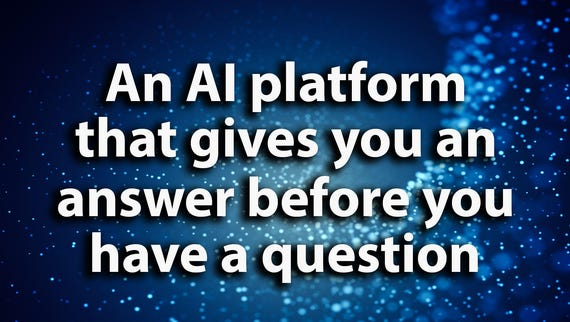 This AI platform will give you an answer before you even know you had a question