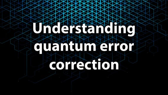 Let's get uber geeky: Understanding quantum error correction