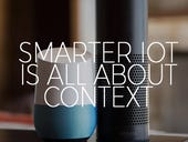 Hey Alexa! Hey Google! Smarter IoT is all about context