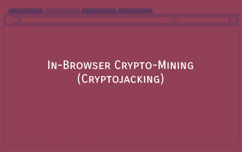 In-browser crypto-mining (Cryptojacking)