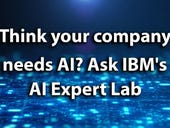 Unsure whether AI is the right thing for you company? Ask IBM's AI Expert Lab