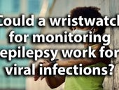 Could a wristwatch for monitoring epilepsy work for viral infections?